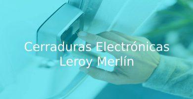 mejores Cerraduras Electrónicas Leroy Merlín